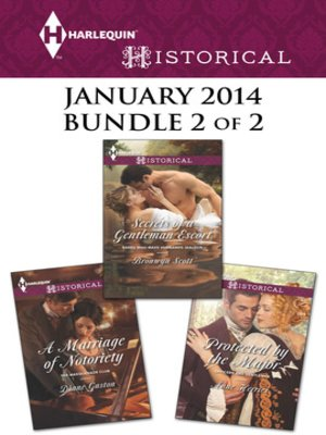 cover image of Harlequin Historical January 2014 - Bundle 2 of 2: Secrets of a Gentleman Escort\A Marriage of Notoriety\Protected by the Major