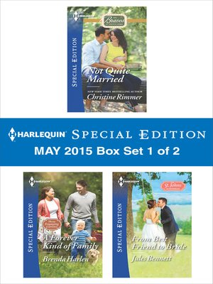 cover image of Harlequin Special Edition May 2015 - Box Set 1 of 2: Not Quite Married\A Forever Kind of Family\From Best Friend to Bride