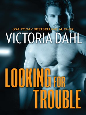 cover image of Looking for Trouble--A Sexy Opposites Attract Romance