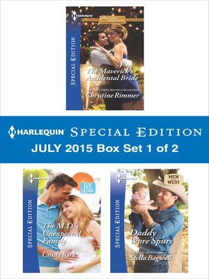 cover image of Harlequin Special Edition July 2015 - Box Set 1 of 2: The Maverick's Accidental Bride\The M.D.'s Unexpected Family\Daddy Wore Spurs