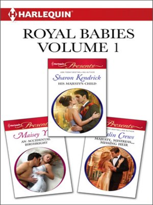 cover image of Royal Babies Volume 1 from Harlequin: His Majesty's Child\An Accidental Birthright\Majesty, Mistress...Missing Heir
