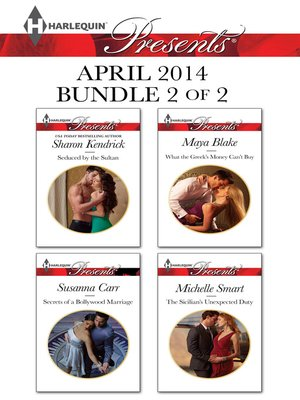 cover image of Harlequin Presents April 2014 - Bundle 2 of 2: Seduced by the Sultan\Secrets of a Bollywood Marriage\What the Greek's Money Can't Buy\The Sicilian's Unexpected Duty