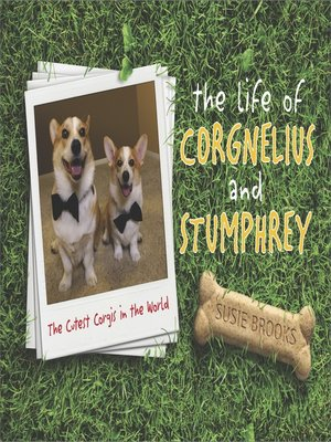 cover image of The Life of Corgnelius and Stumphrey: The Cutest Corgis in the World