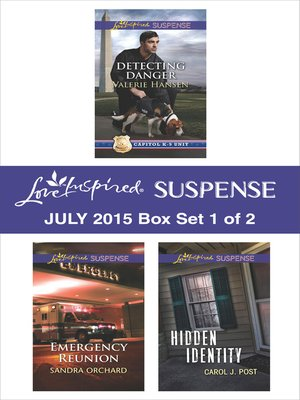 cover image of Love Inspired Suspense July 2015 - Box Set 1 of 2: Detecting Danger\Emergency Reunion\Hidden Identity