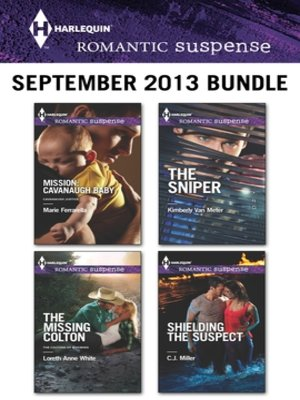 cover image of Harlequin Romantic Suspense September 2013 Bundle: Mission: Cavanaugh Baby\The Missing Colton\The Sniper\Shielding the Suspect