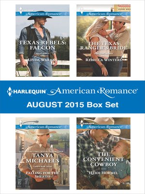 cover image of Harlequin American Romance August 2015 Box Set: Texas Rebels: Falcon\Falling for the Sheriff\The Texas Ranger's Bride\The Convenient Cowboy