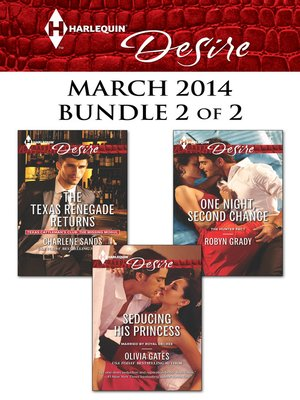 cover image of Harlequin Desire March 2014 - Bundle 2 of 2: The Texas Renegade Returns\Seducing His Princess\One Night, Second Chance