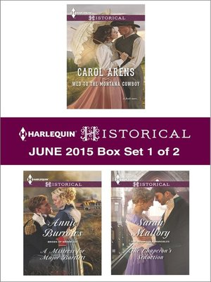 cover image of Harlequin Historical June 2015 - Box Set 1 of 2: Wed to the Montana Cowboy\The Chaperon's Seduction\A Mistress for Major Bartlett
