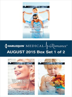 cover image of Harlequin Medical Romance August 2015 - Box Set 1 of 2: Hot Doc from Her Past\Best Friend to Perfect Bride\A Baby to Bind Them
