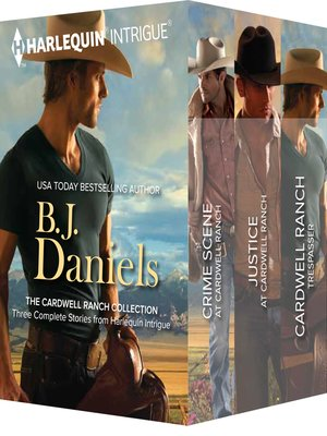 cover image of B.J. Daniels The Cardwell Ranch Collection: Crime Scene at Cardwell Ranch\Justice at Cardwell Ranch\Cardwell Ranch Trespasser