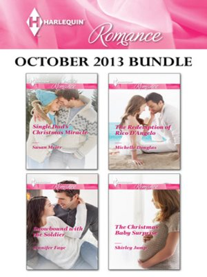 cover image of Harlequin Romance October 2013 Bundle: Single Dad's Christmas Miracle\Snowbound with the Soldier\The Redemption of Rico D'Angelo\The Christmas Baby Surprise