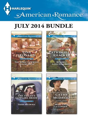 cover image of Harlequin American Romance July 2014 Bundle: The Rebel Cowboy's Quadruplets\The Texan's Cowgirl Bride\Runaway Lone Star Bride\More Than a Cowboy