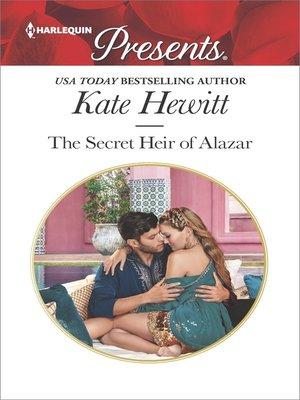 cover image of The Secret Heir of Alazar--A Secret Baby Romance