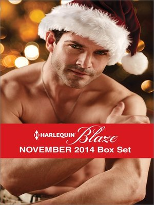 cover image of Harlequin Blaze November 2014 Box Set: Christmas with a SEAL\Oh, Naughty Night!\The Mighty Quinns: Ryan\In Too Close