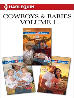 cover image of Cowboys & Babies Volume 1 from Harlequin: The Texas Ranger's Twins\A Baby in the Bunkhouse\A Cowgirl's Secret