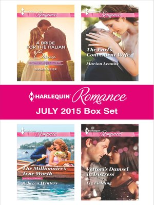cover image of Harlequin Romance July 2015 Box Set: A Bride for the Italian Boss\The Millionaire's True Worth\The Earl's Convenient Wife\Vettori's Damsel in Distress