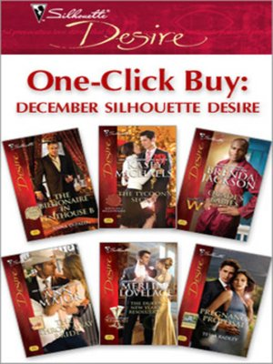 cover image of One-Click Buy: December Silhouette Desire: The Billionaire in Penthouse B\The Tycoon's Secret\Quade's Babies\The Throw-Away Bride\The Duke's New year's Resolution\Pregnancy Proposal