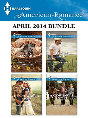 cover image of Harlequin American Romance April 2014 Bundle: Sweet Callahan Homecoming\In a Cowboy's Arms\Texas Dad\A Cowboy's Angel