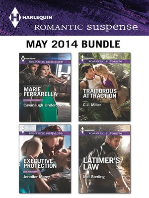 cover image of Harlequin Romantic Suspense May 2014 Bundle: Cavanaugh Undercover\Executive Protection\Traitorous Attraction\Latimer's Law