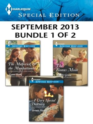 cover image of Harlequin Special Edition September 2013 - Bundle 1 of 2: The Maverick & the Manhattanite\A Very Special Delivery\The Bonus Mom