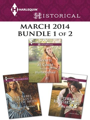 cover image of Harlequin Historical March 2014 - Bundle 1 of 2: The Cowboy's Reluctant Bride\Secrets at Court\The Rebel Captain's Royalist Bride