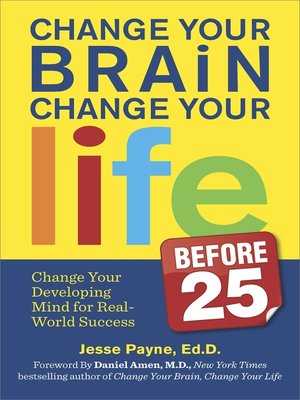 cover image of Change Your Brain, Change Your Life (Before 25): Change Your Developing Mind for Real World Success