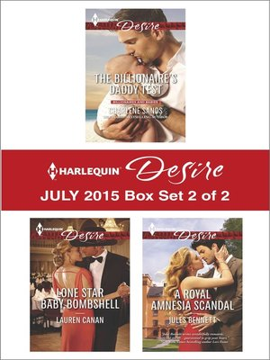 cover image of Harlequin Desire July 2015 - Box Set 2 of 2: The Billionaire's Daddy Test\Lone Star Baby Bombshell\A Royal Amnesia Scandal