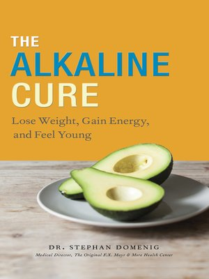 cover image of The Alkaline Cure: Lose Weight, Gain Energy and Feel Young