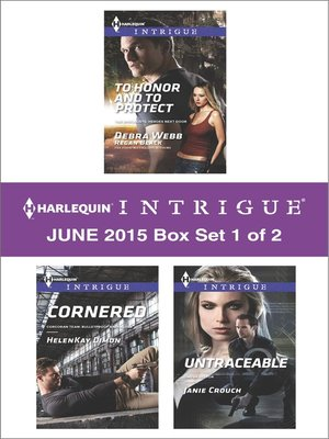 cover image of Harlequin Intrigue June 2015 - Box Set 1 of 2: To Honor and To Protect\Cornered\Untraceable