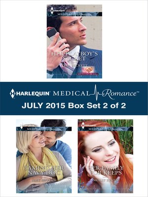 cover image of Harlequin Medical Romance July 2015 - Box Set 2 of 2: Her Playboy's Secret\Taming Her Navy Doc\Her Family for Keeps