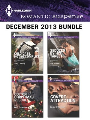 cover image of Harlequin Romantic Suspense December 2013 Bundle: Cold Case, Hot Accomplice\Colton Christmas Rescue\Seduced by His Target\Covert Attraction