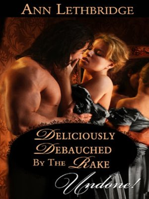 cover image of Deliciously Debauched by the Rake