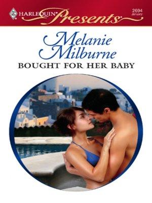 Bought for Her Baby by MELANIE MILBURNE · OverDrive (Rakuten