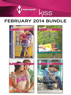 cover image of Harlequin KISS February 2014 Bundle: No Time Like Mardi Gras\The Last Guy She Should Call\Romance For Cynics\Trouble On Her Doorstep