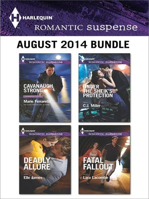 cover image of Harlequin Romantic Suspense August 2014 Bundle: Cavanaugh Strong\Deadly Allure\Under the Sheik's Protection\Fatal Fallout