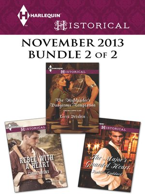 cover image of Harlequin Historical November 2013 - Bundle 2 of 2: Rebel with a Heart\The Highlander's Dangerous Temptation\The Major's Guarded Heart