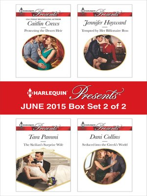 cover image of Harlequin Presents June 2015 - Box Set 2 of 2: Protecting the Desert Heir\The Sicilian's Surprise Wife\Tempted by Her Billionaire Boss\Seduced into the Greek's World