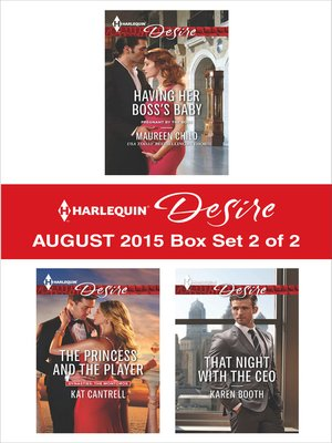 cover image of Harlequin Desire August 2015 - Box Set 2 of 2: Having Her Boss's Baby\The Princess and the Player\That Night with the CEO