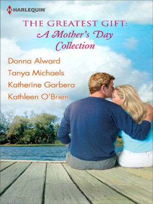 cover image of The Greatest Gift: A Mother's Day Collection: Second-Chance Mother\Unexpected Gifts\A Mother's Day Match\Her First Mother's Day