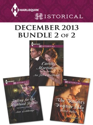 cover image of Harlequin Historical December 2013 - Bundle 2 of 2: Not Just a Wallflower\Falling for the Highland Rogue\The Knight's Fugitive Lady
