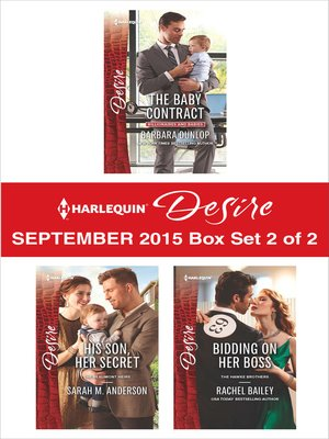 cover image of Harlequin Desire September 2015 - Box Set 2 of 2: The Baby Contract\His Son, Her Secret\Bidding on Her Boss