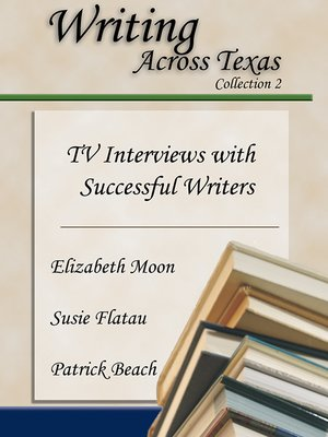 cover image of Writing Across Texas: TV Interviews with Successful Writers, Collection 2
