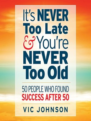 cover image of It's Never Too Late and You're Never Too Old