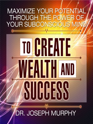 cover image of Maximize Your Potential Through the Power of Your Subconscious Mind to Create Wealth and Success