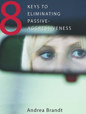 cover image of 8 Keys to Eliminating Passive-Aggressiveness