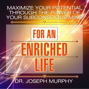 cover image of Maximize Your Potential Through the Power Your Subconscious Mind for an Enriched Life