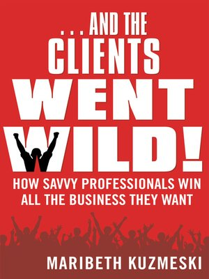 cover image of ...And the Clients Went Wild!