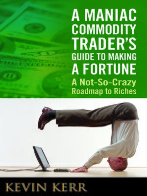 cover image of A Maniac Commodity Trader's Guide to Making a Fortune