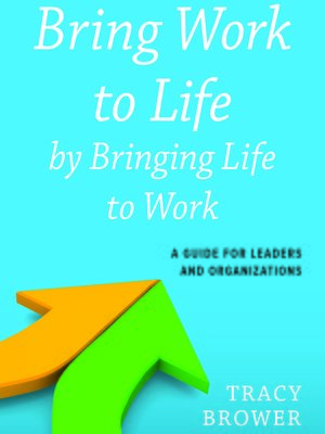 cover image of Bring Work to Life by Bringing Life to Work