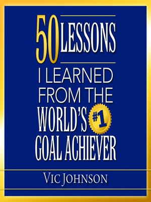 cover image of 50 Lessons I Learned From the World's #1 Goal Achiever